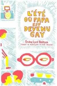 Eriksen Endre Lund - L'été où papa est devenu gay