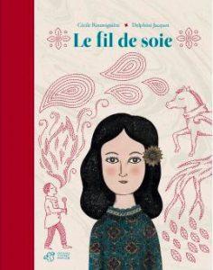 Le fil de Soie, illustré par Delphine Jacquot, Thierry Magnier, 2013.